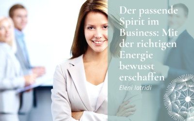 Der passende Spirit im Business: Mit der richtigen Energie bewusst erschaffen