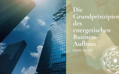 Die Grundprinzipien des energetischen Business-Aufbaus
